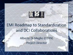 EMI INFSORI261611 EMI Roadmap to Standardization and DCI