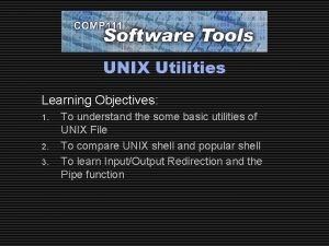 UNIX Utilities Learning Objectives 1 2 3 To