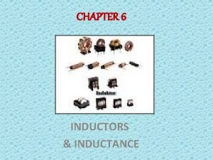 CHAPTER 6 INDUCTORS INDUCTANCE End of the lessons
