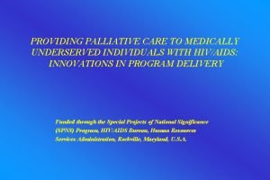 PROVIDING PALLIATIVE CARE TO MEDICALLY UNDERSERVED INDIVIDUALS WITH