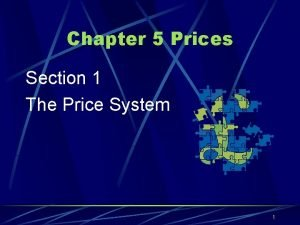 Chapter 5 Prices Section 1 The Price System