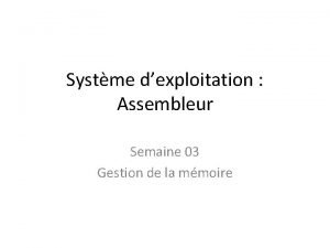 Systme dexploitation Assembleur Semaine 03 Gestion de la