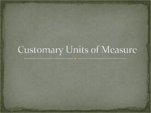 Customary Units of Measure Overview U S Customary