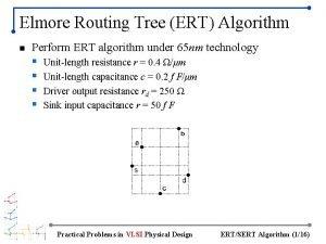 Elmore Routing Tree ERT Algorithm n Perform ERT
