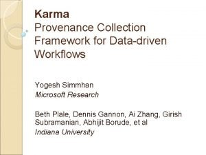 Karma Provenance Collection Framework for Datadriven Workflows Yogesh