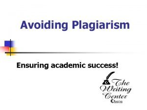 Avoiding Plagiarism Ensuring academic success Would you ever