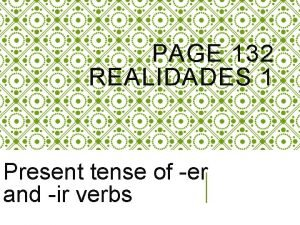 PAGE 132 REALIDADES 1 Present tense of er