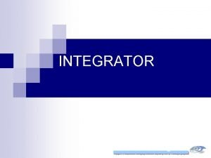 INTEGRATOR Integrator The basic integrator is easily identified