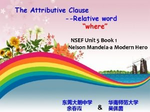 The Attributive Clause Relative word where NSEF Unit