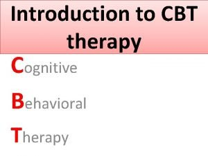 Introduction to CBT therapy Cognitive Behavioral Therapy Physical