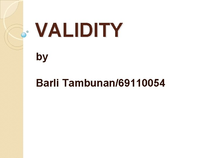 VALIDITY by Barli Tambunan69110054 Contents Definition of Validity