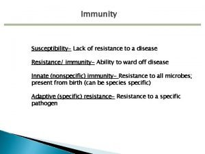 Immunity Susceptibility Lack of resistance to a disease