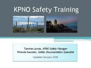 KPNO Safety Training Tammie Lavoie KPNO Safety Manager