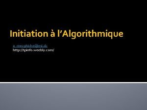 Initiation lAlgorithmique amezghicheesi dz http tpinfo weebly com