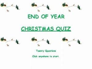 END OF YEAR CHRISTMAS QUIZ Twenty Questions Click