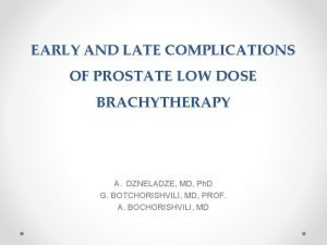 EARLY AND LATE COMPLICATIONS OF PROSTATE LOW DOSE