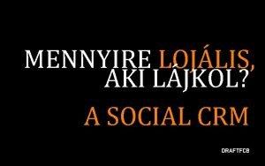 MENNYIRE LOJLIS AKI LJKOL A SOCIAL CRM WEB