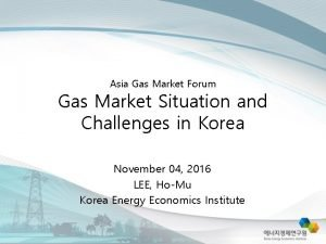 Asia Gas Market Forum Gas Market Situation and
