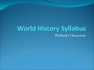 World History Syllabus Pietlocks Classroom Introduction World History