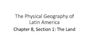 The Physical Geography of Latin America Chapter 8