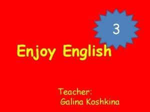 3 Enjoy English Teacher Galina Koshkina Unit 1