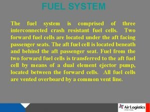 FUEL SYSTEM The fuel system is comprised of