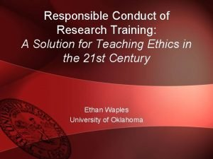 Responsible Conduct of Research Training A Solution for