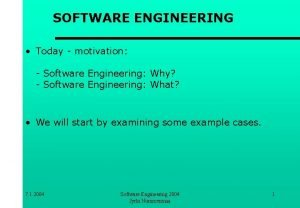 SOFTWARE ENGINEERING Today motivation Software Engineering Why Software