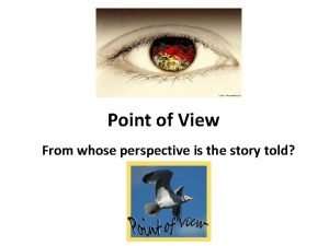 Point of View From whose perspective is the