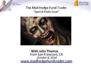 The Mad Hedge Fund Trader Special Ebola Issue