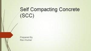 Self Compacting Concrete SCC Prepared By Ravi Kumar
