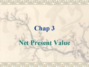 Chap 3 Net Present Value Net Present Value