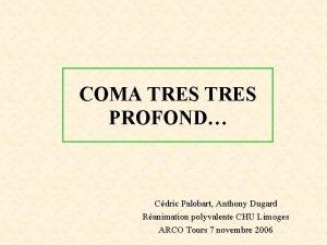 COMA TRES PROFOND Cdric Palobart Anthony Dugard Ranimation