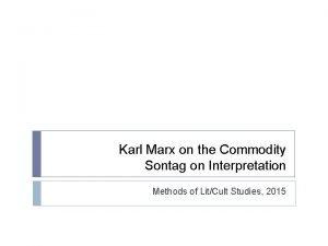 Karl Marx on the Commodity Sontag on Interpretation