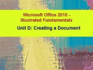 Microsoft Office 2010 Illustrated Fundamentals Unit D Creating