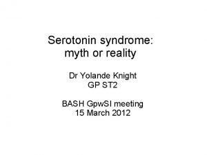Serotonin syndrome myth or reality Dr Yolande Knight
