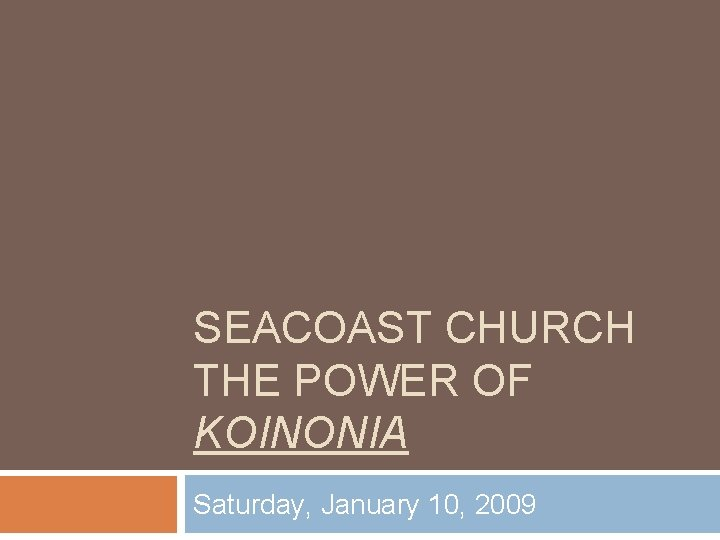 SEACOAST CHURCH THE POWER OF KOINONIA Saturday January