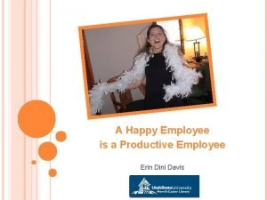 A Happy Employee is a Productive Employee Erin