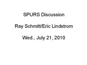 SPURS Discussion Ray SchmittEric Lindstrom Wed July 21