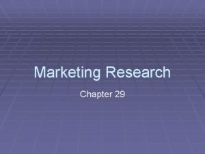Marketing Research Chapter 29 The Marketing Research Process