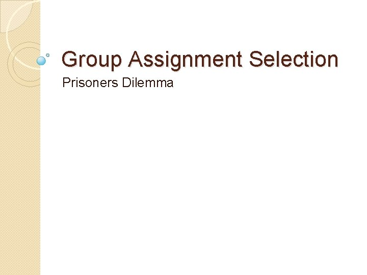 Group Assignment Selection Prisoners Dilemma The Prisoners Dilemma