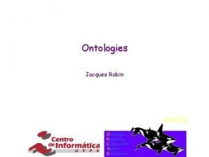 Ontologies Jacques Robin Ontologies Reasoning Components Agents Simulations