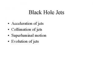 Black Hole Jets Acceleration of jets Collimation of