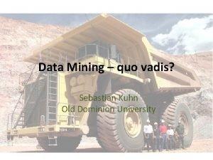 Data Mining quo vadis Sebastian Kuhn Old Dominion