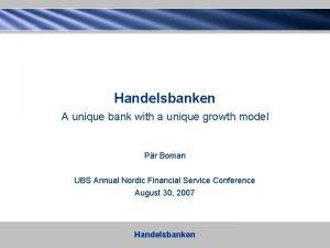 Handelsbanken A unique bank with a unique growth