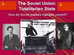 The Soviet Union Totalitarian State How do Soviet