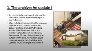 1 The archive An update I Archive initially
