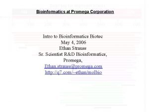 Bioinformatics at Promega Corporation Intro to Bioinformatics Biotec