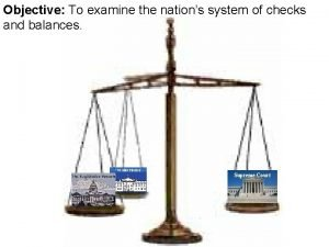 Objective To examine the nations system of checks
