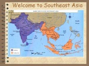 Welcome to Southeast Asia Southeast Asia Southeast Asia